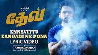 Ennavittu Engadi Nee Ponae Song Lyrics – Dev