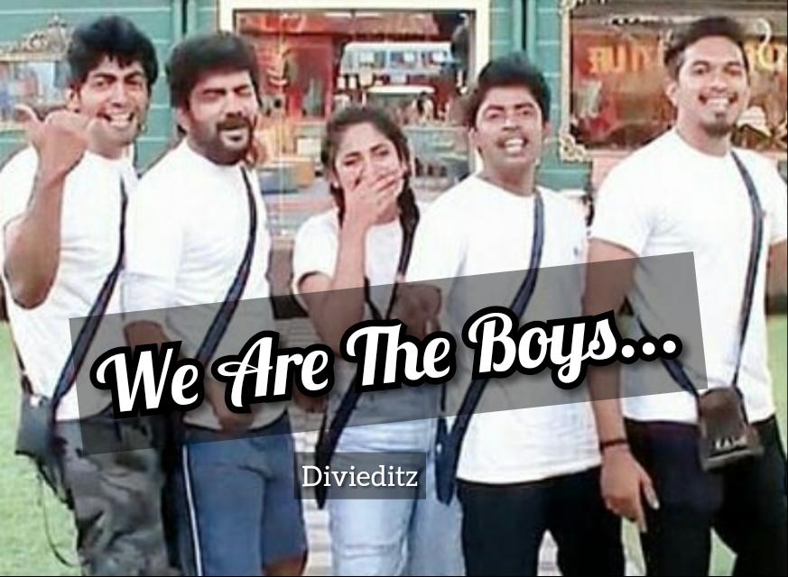 We Are The Boys Song Lyrics – Bigg Boss Mugen Tharshan Sandy Kavin Losliya